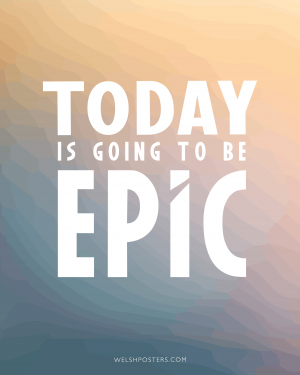 Today is Going to be Epic - Motivational Poster Quote Posters
